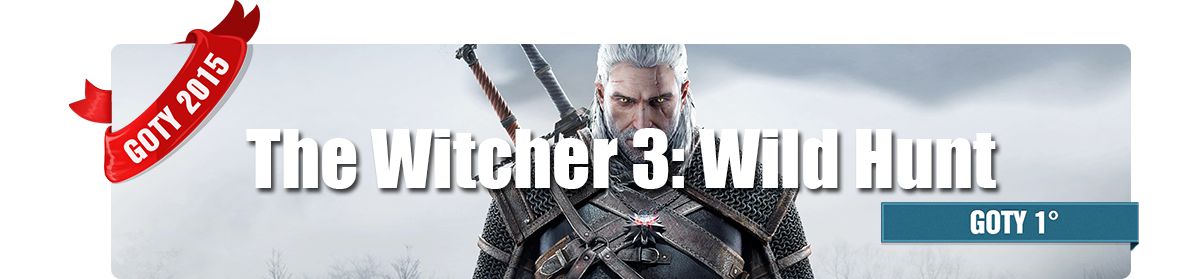 Game of The Year 2015 - Gioco dell'Anno - 1° Classificato - The Witcher 3: Wild Hunt